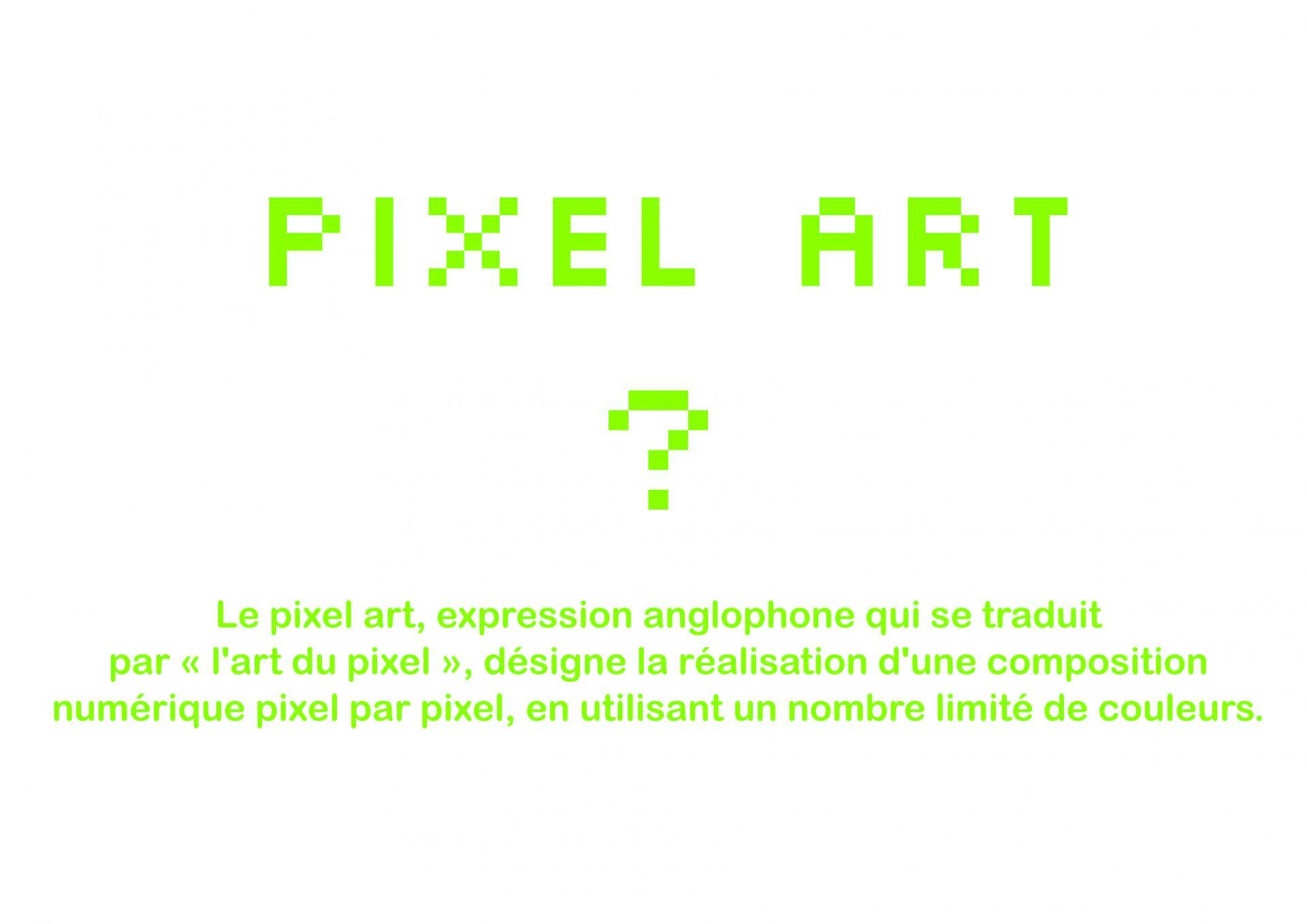 Le pixel art, terme anglophone qui se traduit par l'art du pixel, désigne la réalisation d'une composition numérique pixel par pixel, en limitant le nombre de couleurs.